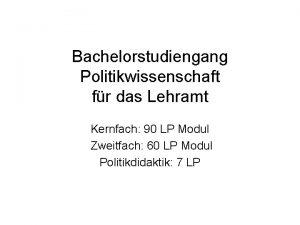 Bachelorstudiengang Politikwissenschaft fr das Lehramt Kernfach 90 LP