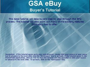 GSA e Buyers Tutorial This basic tutorial will