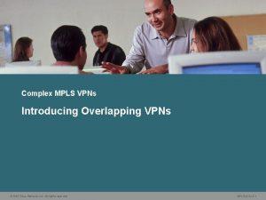 Complex MPLS VPNs Introducing Overlapping VPNs 2006 Cisco
