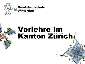 Berufsfachschule Winterthur Vorlehre im Kanton Zrich Die Vorlehre