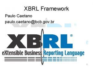 XBRL Framework Paulo Caetano paulo caetanobcb gov br