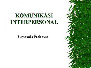 KOMUNIKASI INTERPERSONAL Sumbodo Prabowo Syarat Komunikasi Interpersonal 1