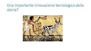Una importante innovazione tecnologica della storia Che cosa