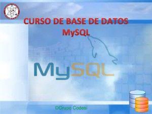 CURSO DE BASE DE DATOS My SQL Base