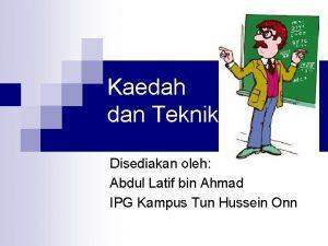 Kaedah dan Teknik Disediakan oleh Abdul Latif bin