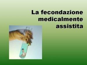 La fecondazione medicalmente assistita Indagine sulla fecondazione assistita