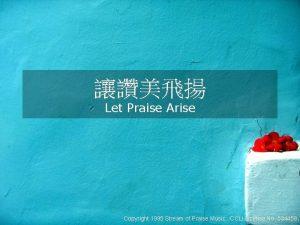 Let Praise Arise Copyright 1995 Stream of Praise
