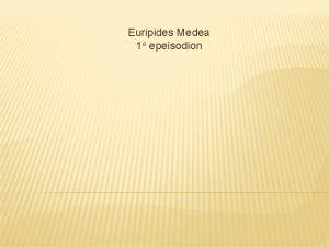 Euripides Medea 1 e epeisodion INHOUD Twee onderdelen