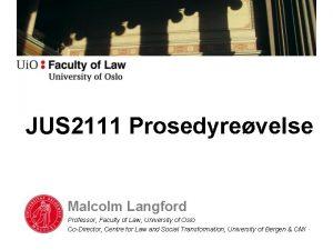 JUS 2111 Prosedyrevelse Malcolm Langford Professor Faculty of