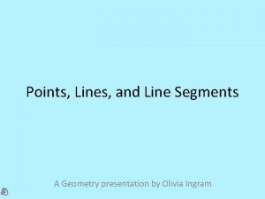 Points Lines and Line Segments A Geometry presentation