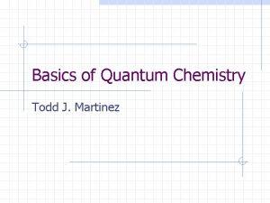 Basics of Quantum Chemistry Todd J Martinez Conventional