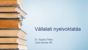Vllalati nyelvoktats Dr Szab Pter Libra Books Kft
