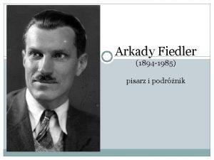Arkady Fiedler 1894 1985 pisarz i podrnik yciorys