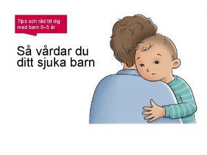 Tips och rd till dig med barn 0