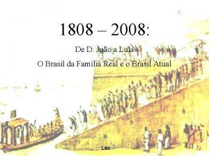 1808 2008 De D Joo a Lula O