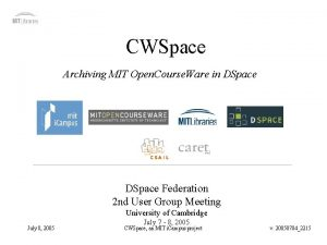 CWSpace Archiving MIT Open Course Ware in DSpace
