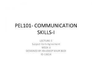 PEL 101 COMMUNICATION SKILLSI LECTURE5 SubjectVerb Agreement WEEK3