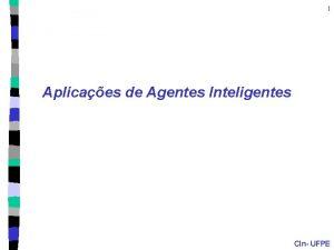 1 Aplicaes de Agentes Inteligentes CIn UFPE Agentes