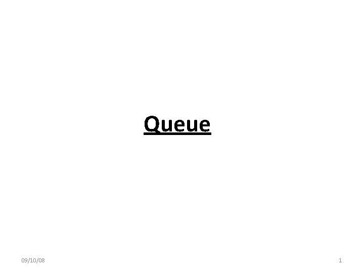 Queue 091008 1 Queue Linear Queue It is