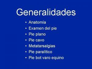 Generalidades Anatoma Examen del pie Pie plano Pie