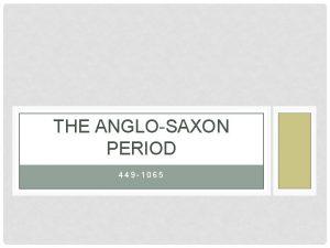 THE ANGLOSAXON PERIOD 449 1065 THE ANGLOSAXON PERIOD
