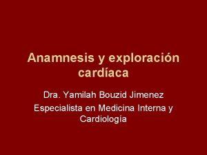 Anamnesis y exploracin cardaca Dra Yamilah Bouzid Jimenez
