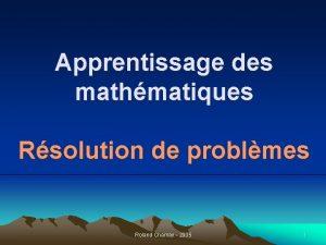 Apprentissage des mathmatiques Rsolution de problmes Roland Charnay
