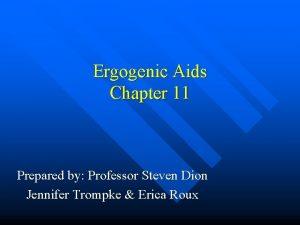 Ergogenic Aids Chapter 11 Prepared by Professor Steven