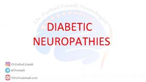 DIABETIC NEUROPATHIES Diabetic neuropathy is a generic term