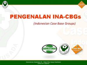 PENGENALAN INACBGs Indonesian Case Base Groups Sistem Casemix