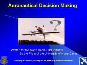 Aeronautical Decision Making Written for the Notre Dame