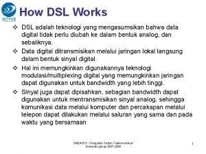 How DSL Works v DSL adalah teknologi yang