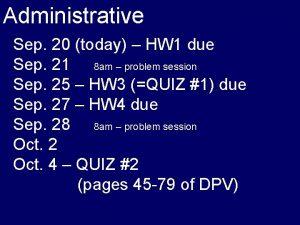 Administrative Sep 20 today HW 1 due Sep