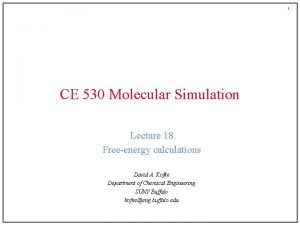 1 CE 530 Molecular Simulation Lecture 18 Freeenergy