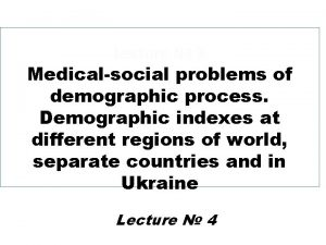 Lecture 3 Medicalsocial problems of demographic process Demographic