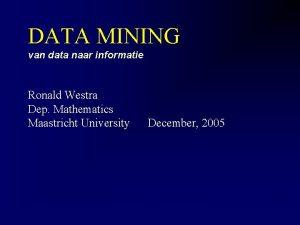 DATA MINING van data naar informatie Ronald Westra