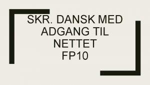 SKR DANSK MED ADGANG TIL NETTET FP 10