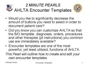 2 MINUTE PEARLS AHLTA Encounter Templates Would you