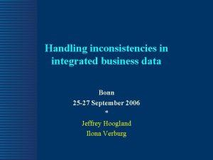 Handling inconsistencies in integrated business data Bonn 25
