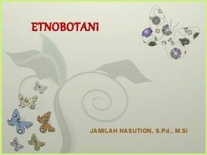 ETNOBOTANI 7 JAMILAH NASUTION S Pd M Si