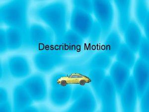 Describing Motion How to Describe Motion Words the
