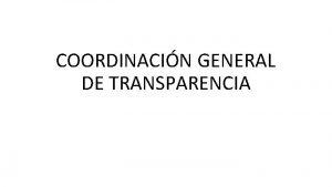 COORDINACIN GENERAL DE TRANSPARENCIA COORDINACIN GENERAL DE TRANSPARENCIA
