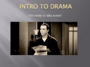 INTRO TO DRAMA Get ready to take notes