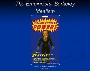 The Empiricists Berkeley Idealism Soazig Le Bihan University