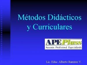 Mtodos Didcticos y Curriculares Lic Educ Alberto Ramrez