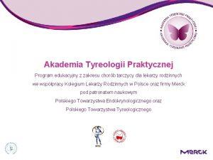 Akademia Tyreologii Praktycznej Program edukacyjny z zakresu chorb