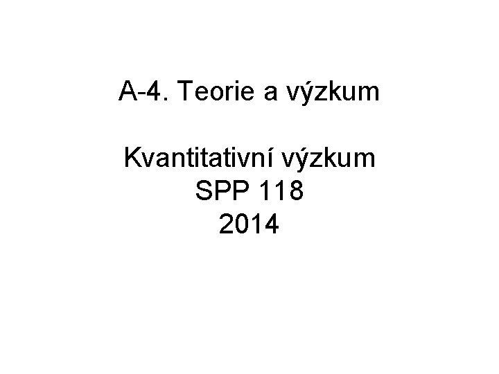 A4 Teorie a vzkum Kvantitativn vzkum SPP 118