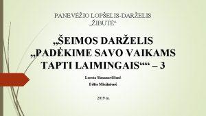 PANEVIO LOPELISDARELIS IBUT EIMOS DARELIS PADKIME SAVO VAIKAMS