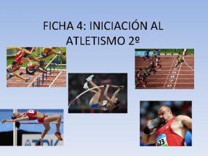 FICHA 4 INICIACIN AL ATLETISMO 2 1 INTRODUCCIN
