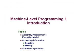 MachineLevel Programming 1 Introduction Topics n n Assembly